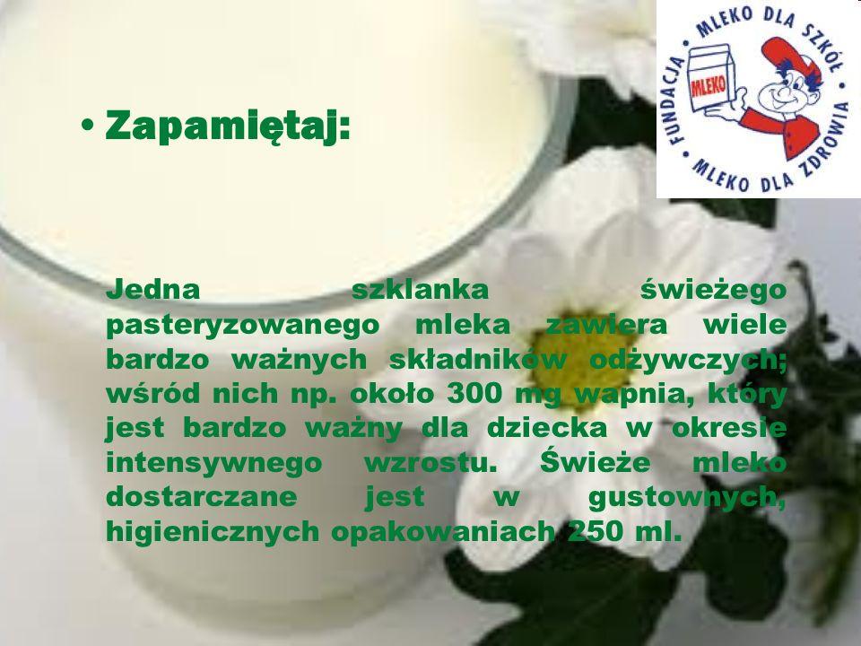 Zapamiętaj: Jedna szklanka świeżego pasteryzowanego mleka zawiera wiele bardzo ważnych składników odżywczych; wśród nich np. około 300 mg wapnia, któr