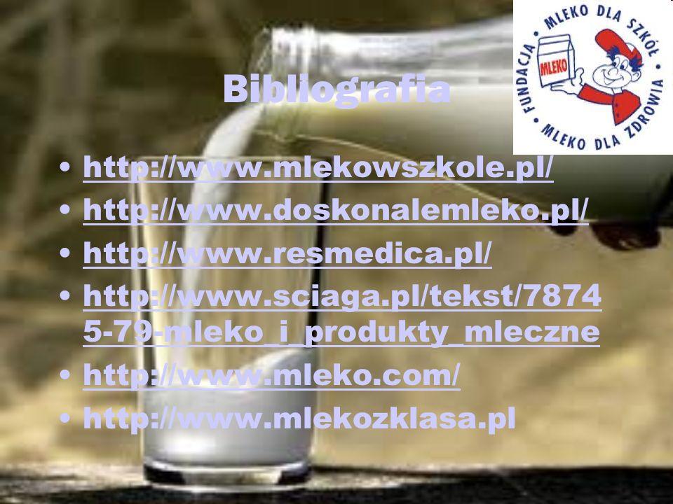 Bibliografia http://www.mlekowszkole.pl/ http://www.doskonalemleko.pl/ http://www.resmedica.pl/ http://www.sciaga.pl/tekst/7874 5-79-mleko_i_produkty_
