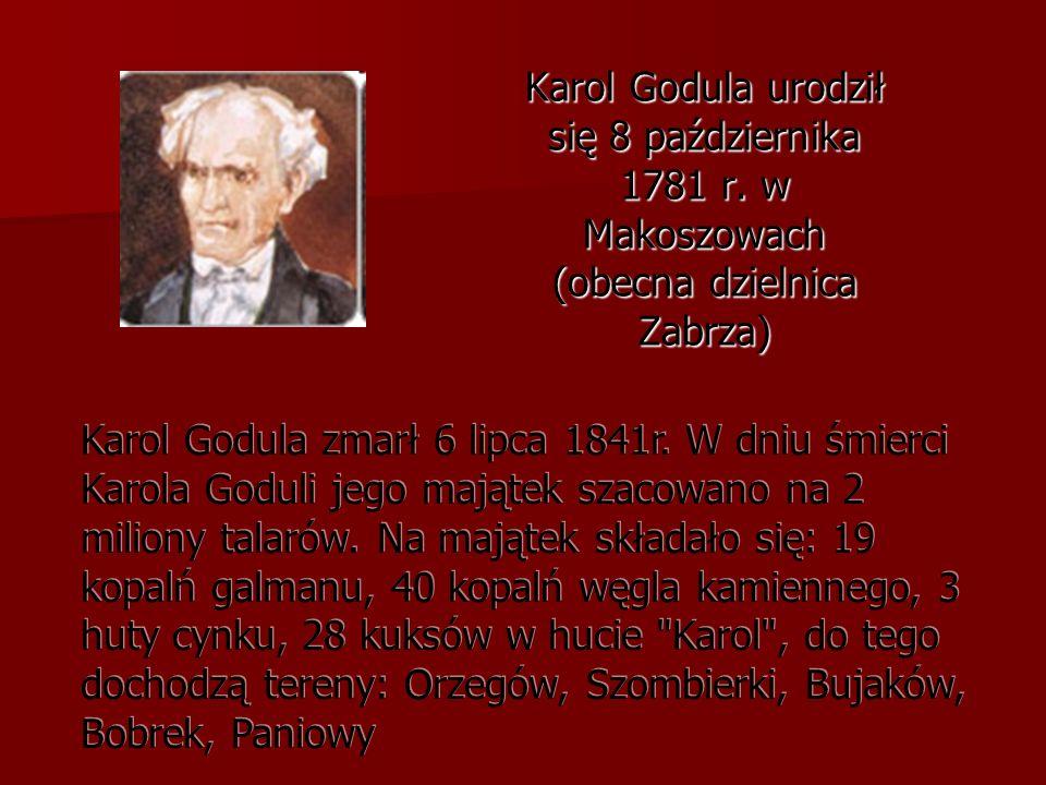 Karol Godula urodził się 8 października 1781 r. w Makoszowach (obecna dzielnica Zabrza) Karol Godula zmarł 6 lipca 1841r. W dniu śmierci Karola Goduli