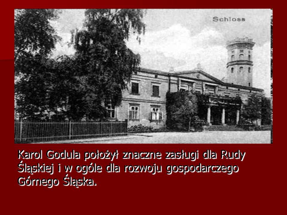 Karol Godula położył znaczne zasługi dla Rudy Śląskiej i w ogóle dla rozwoju gospodarczego Górnego Śląska.