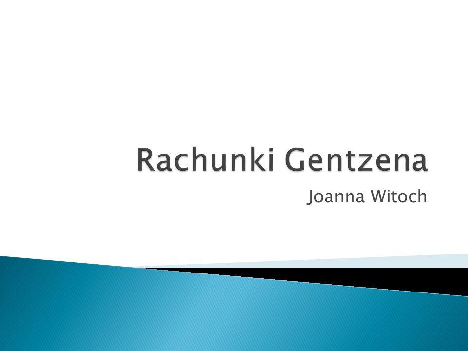 1.Wprowadzenie 2. Rachunek NK 3. Rachunek LK 4. Twierdzenie zasadnicze Gentzena 5.