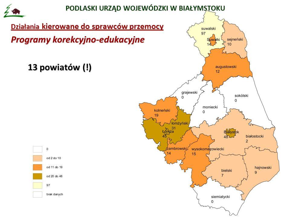 PODLASKI URZĄD WOJEWÓDZKI W BIAŁYMSTOKU Działania kierowane do sprawców przemocy Programy korekcyjno-edukacyjne 13 powiatów (!)