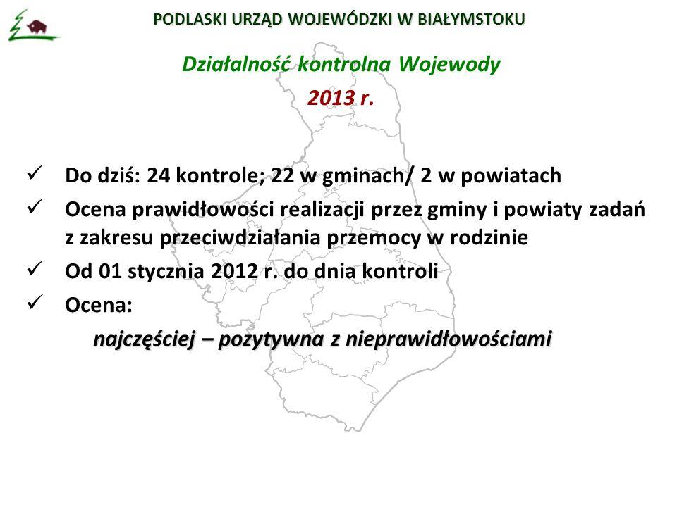 PODLASKI URZĄD WOJEWÓDZKI W BIAŁYMSTOKU Działalność kontrolna Wojewody 2013 r.