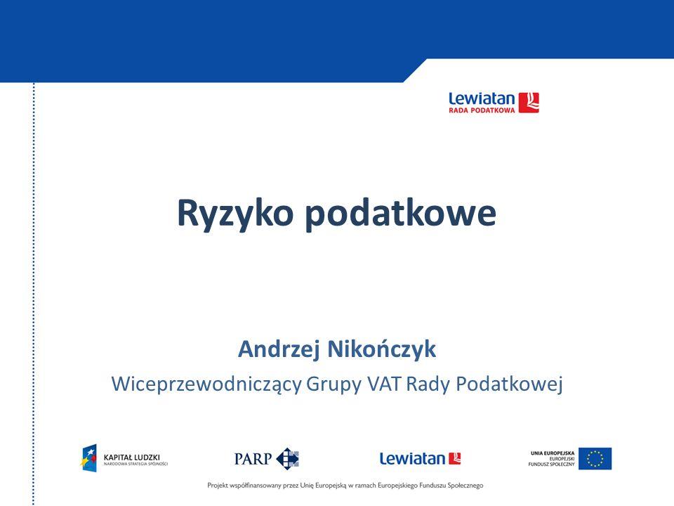 Ryzyko podatkowe Andrzej Nikończyk Wiceprzewodniczący Grupy VAT Rady Podatkowej