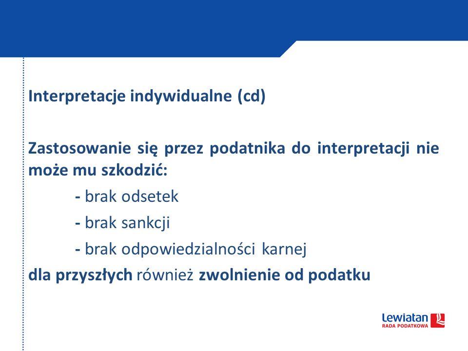 Interpretacje indywidualne (cd) Zastosowanie się przez podatnika do interpretacji nie może mu szkodzić: - brak odsetek - brak sankcji - brak odpowiedz