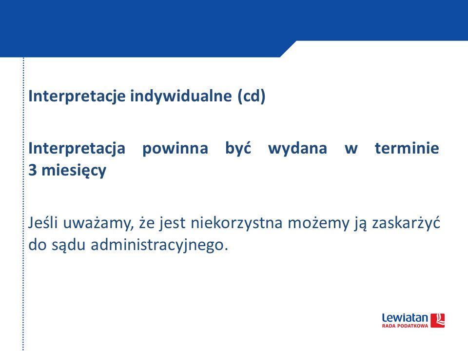 Interpretacje indywidualne (cd) Interpretacja powinna być wydana w terminie 3 miesięcy Jeśli uważamy, że jest niekorzystna możemy ją zaskarżyć do sądu administracyjnego.
