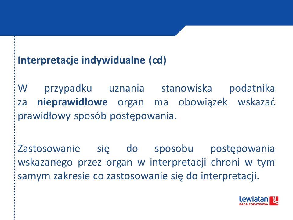 Interpretacje indywidualne (cd) W przypadku uznania stanowiska podatnika za nieprawidłowe organ ma obowiązek wskazać prawidłowy sposób postępowania. Z