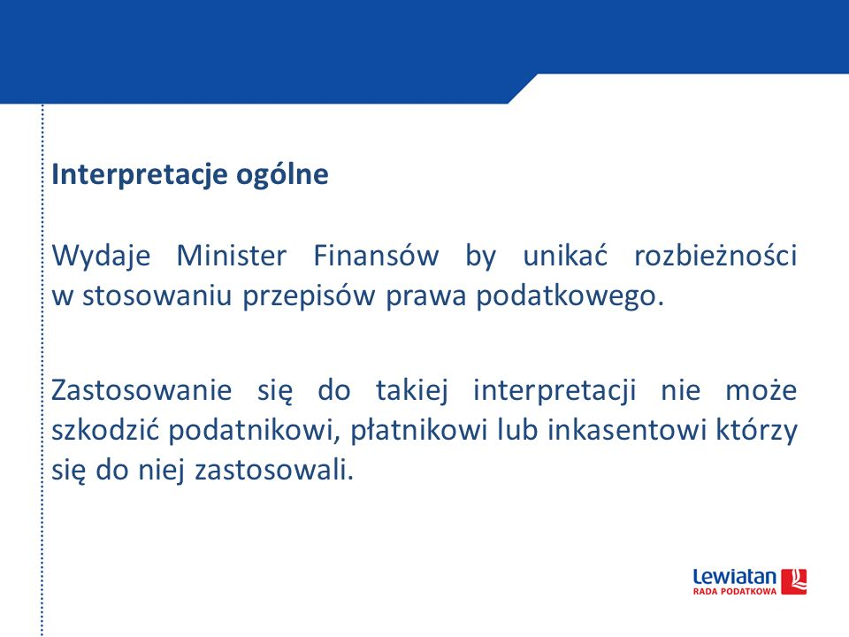 Interpretacje ogólne Wydaje Minister Finansów by unikać rozbieżności w stosowaniu przepisów prawa podatkowego. Zastosowanie się do takiej interpretacj