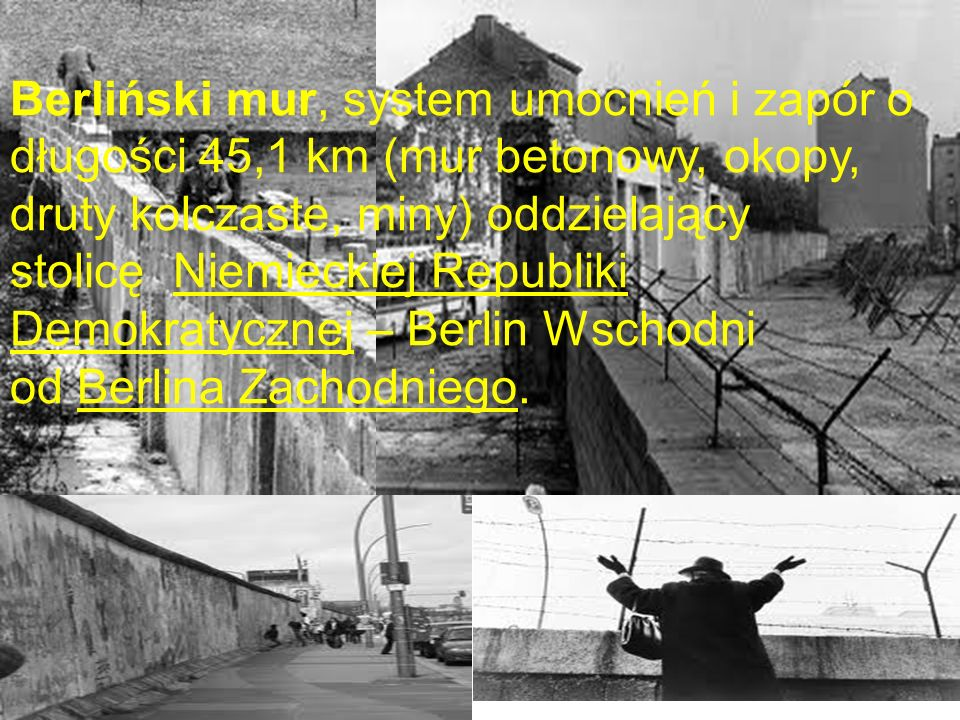 Berliński mur, system umocnień i zapór o długości 45,1 km (mur betonowy, okopy, druty kolczaste, miny) oddzielający stolicę Niemieckiej Republiki Demo