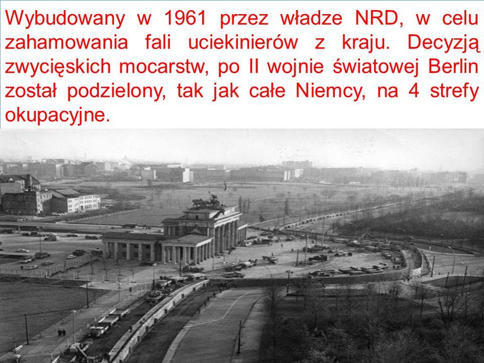 Wybudowany w 1961 przez władze NRD, w celu zahamowania fali uciekinierów z kraju. Decyzją zwycięskich mocarstw, po II wojnie światowej Berlin został p