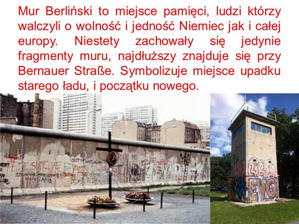 Mur Berliński to miejsce pamięci, ludzi którzy walczyli o wolność i jedność Niemiec jak i całej europy. Niestety zachowały się jedynie fragmenty muru,