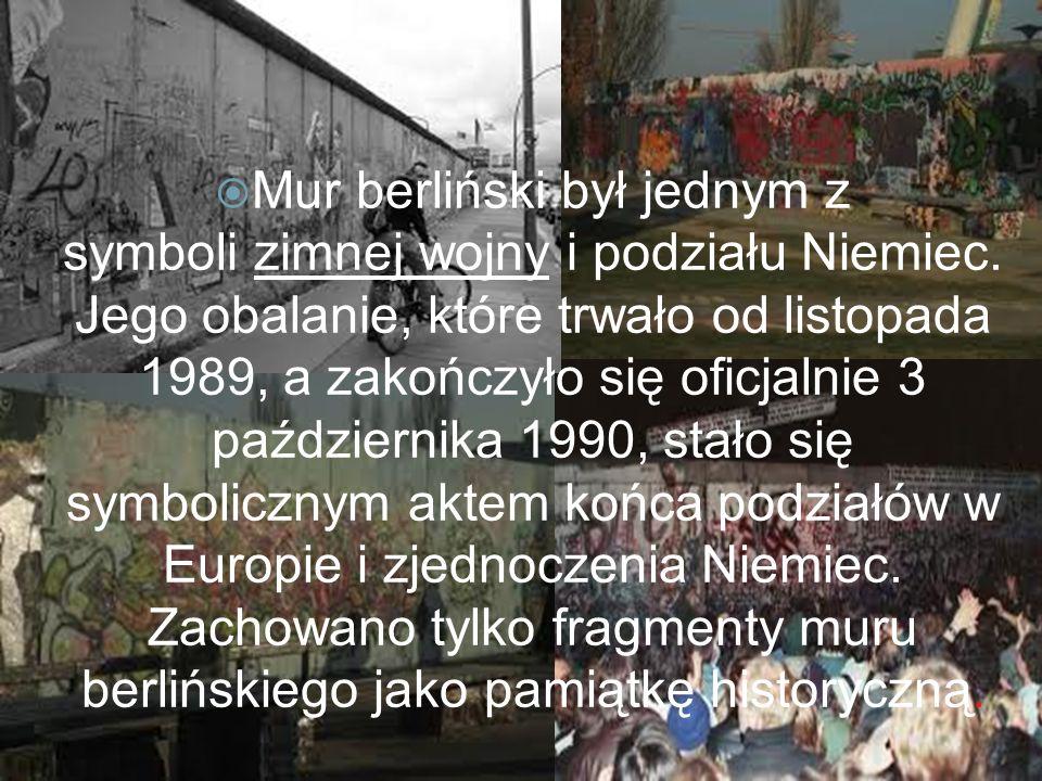 Mur berliński był jednym z symboli zimnej wojny i podziału Niemiec. Jego obalanie, które trwało od listopada 1989, a zakończyło się oficjalnie 3 paźdz