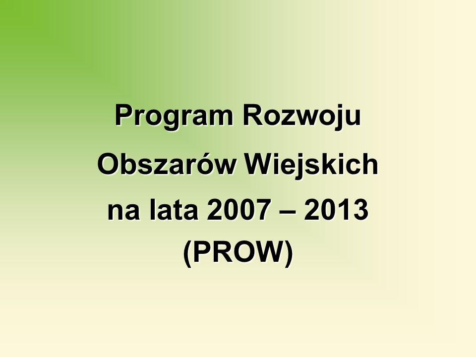 Program Rozwoju Obszarów Wiejskich na lata 2007 – 2013 (PROW)