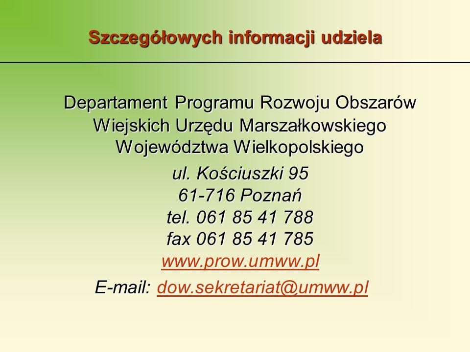 Szczegółowych informacji udziela Departament Programu Rozwoju Obszarów Wiejskich Urzędu Marszałkowskiego Województwa Wielkopolskiego ul.