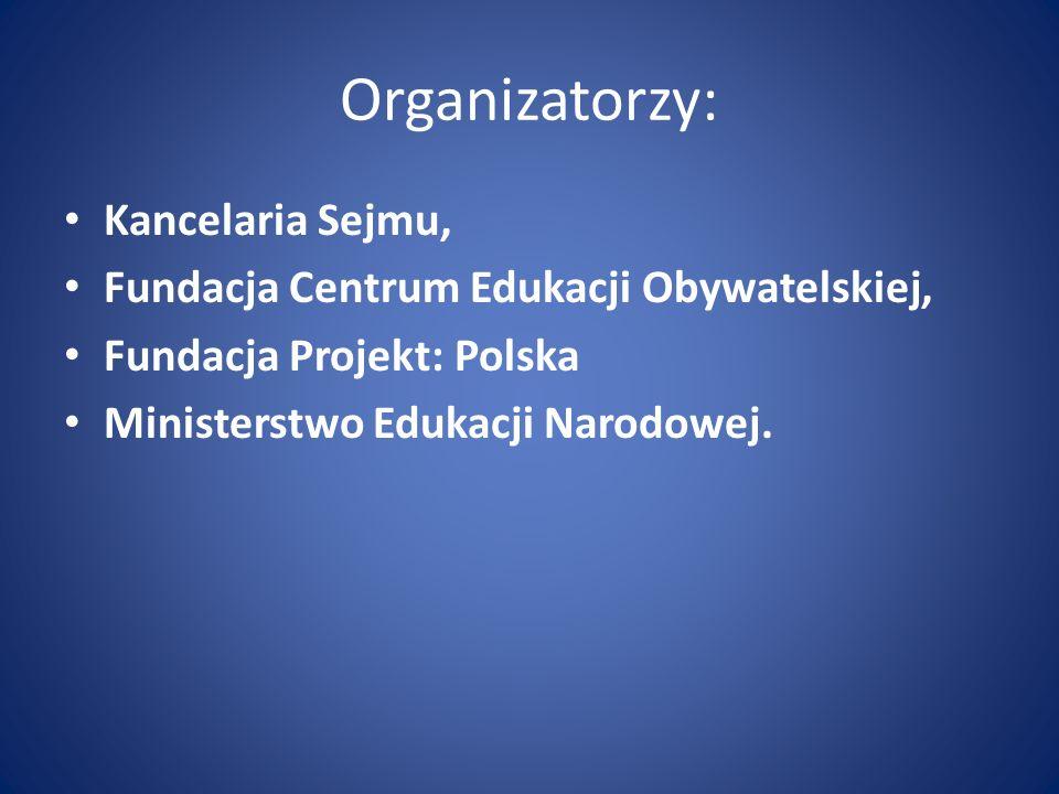 Organizatorzy: Kancelaria Sejmu, Fundacja Centrum Edukacji Obywatelskiej, Fundacja Projekt: Polska Ministerstwo Edukacji Narodowej.
