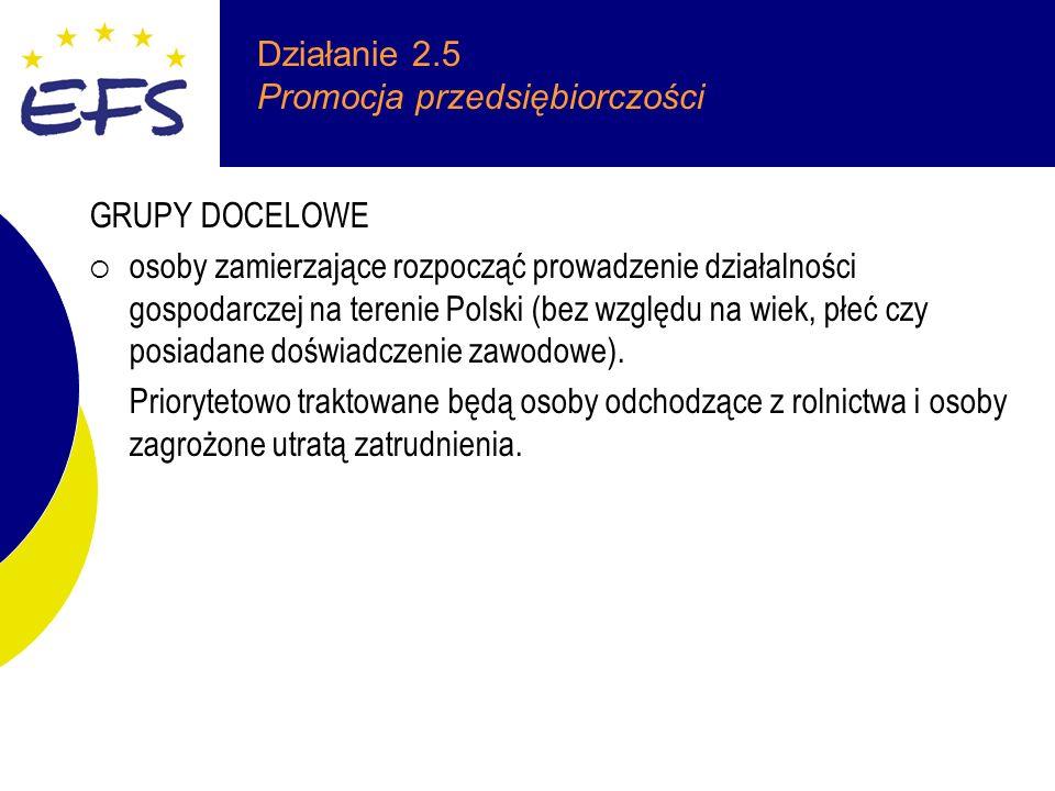 Działanie 2.5 Promocja przedsiębiorczości GRUPY DOCELOWE osoby zamierzające rozpocząć prowadzenie działalności gospodarczej na terenie Polski (bez względu na wiek, płeć czy posiadane doświadczenie zawodowe).