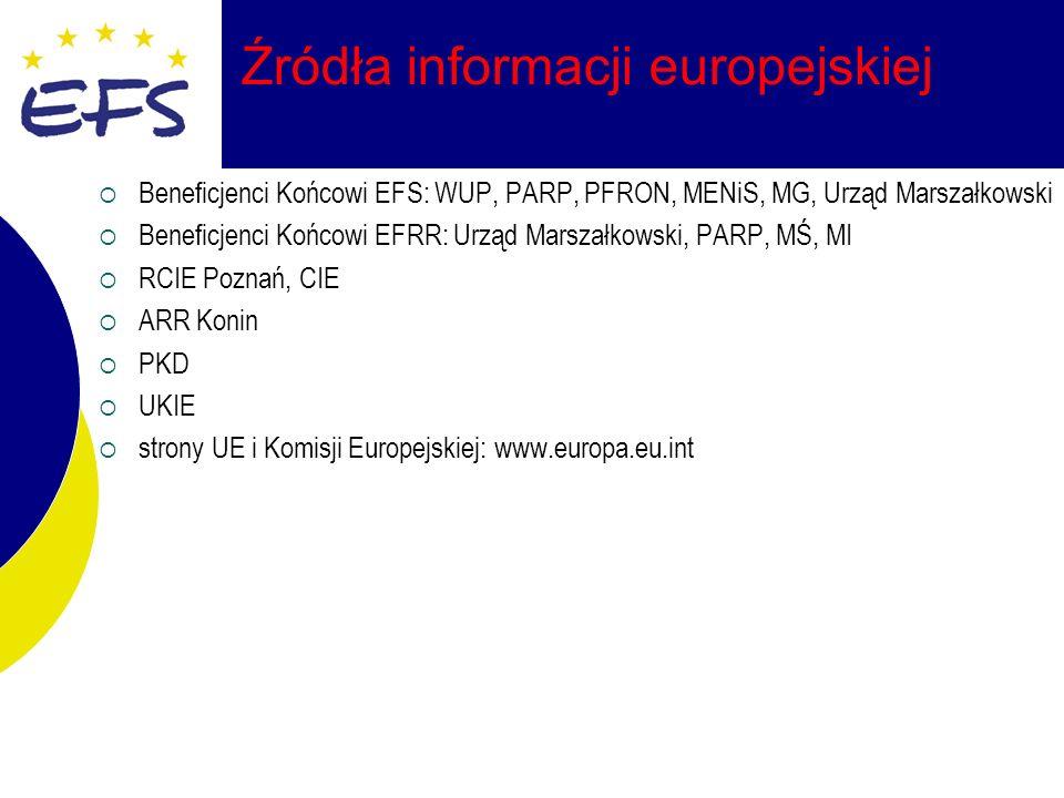 Źródła informacji europejskiej Beneficjenci Końcowi EFS: WUP, PARP, PFRON, MENiS, MG, Urząd Marszałkowski Beneficjenci Końcowi EFRR: Urząd Marszałkowski, PARP, MŚ, MI RCIE Poznań, CIE ARR Konin PKD UKIE strony UE i Komisji Europejskiej: www.europa.eu.int