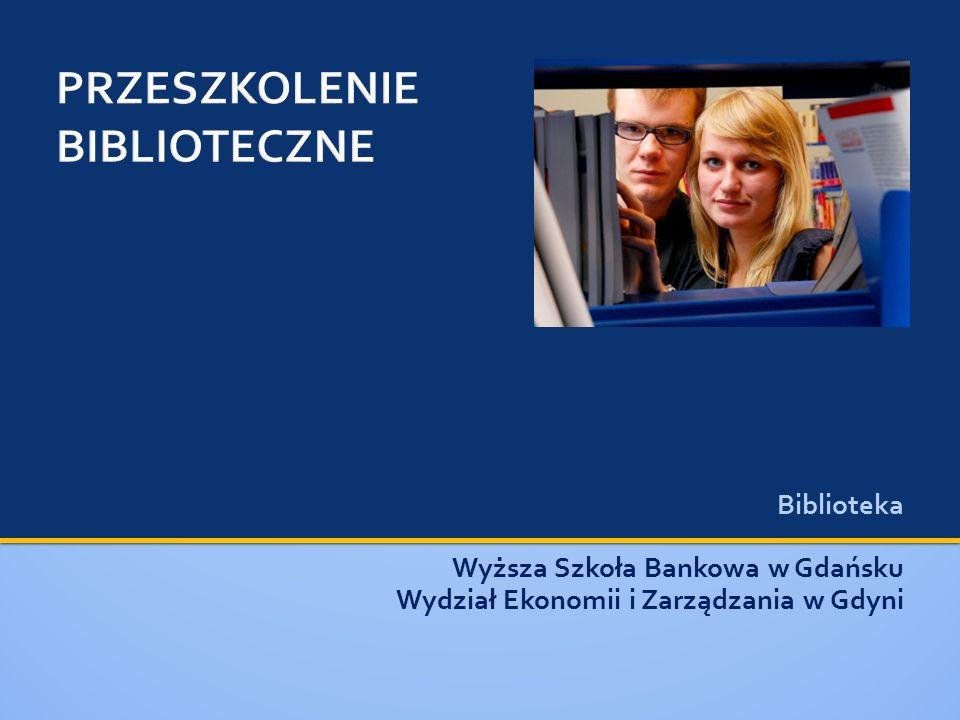 Biblioteka Wyższa Szkoła Bankowa w Gdańsku Wydział Ekonomii i Zarządzania w Gdyni