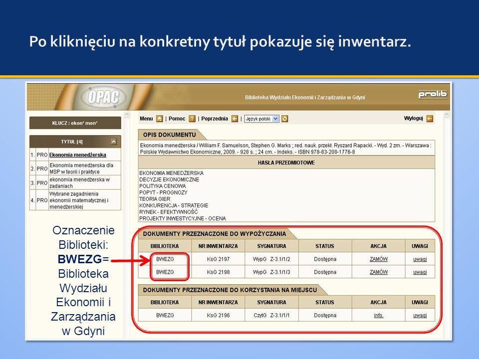 Oznaczenie Biblioteki: BWEZG= Biblioteka Wydziału Ekonomii i Zarządzania w Gdyni