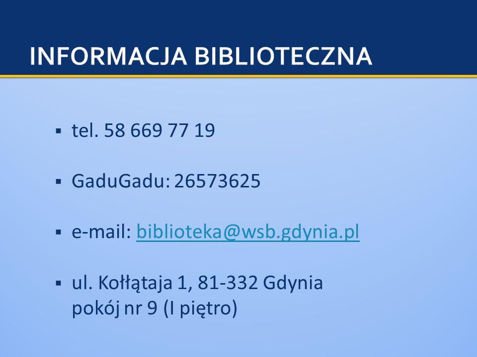 tel. 58 669 77 19 GaduGadu: 26573625 e-mail: biblioteka@wsb.gdynia.plbiblioteka@wsb.gdynia.pl ul. Kołłątaja 1, 81-332 Gdynia pokój nr 9 (I piętro)