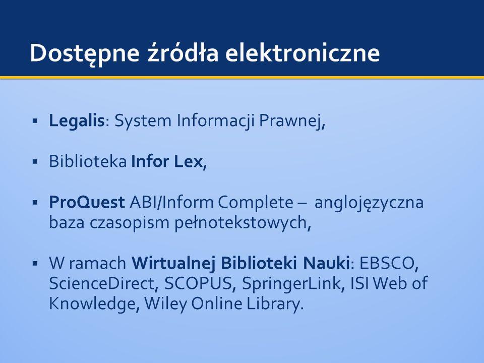 Legalis: System Informacji Prawnej, Biblioteka Infor Lex, ProQuest ABI/Inform Complete – anglojęzyczna baza czasopism pełnotekstowych, W ramach Wirtualnej Biblioteki Nauki: EBSCO, ScienceDirect, SCOPUS, SpringerLink, ISI Web of Knowledge, Wiley Online Library.