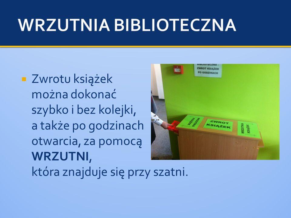 Zwrotu książek można dokonać szybko i bez kolejki, a także po godzinach otwarcia, za pomocą WRZUTNI, która znajduje się przy szatni.