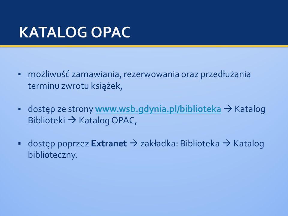 możliwość zamawiania, rezerwowania oraz przedłużania terminu zwrotu książek, dostęp ze strony www.wsb.gdynia.pl/biblioteka Katalog Biblioteki Katalog