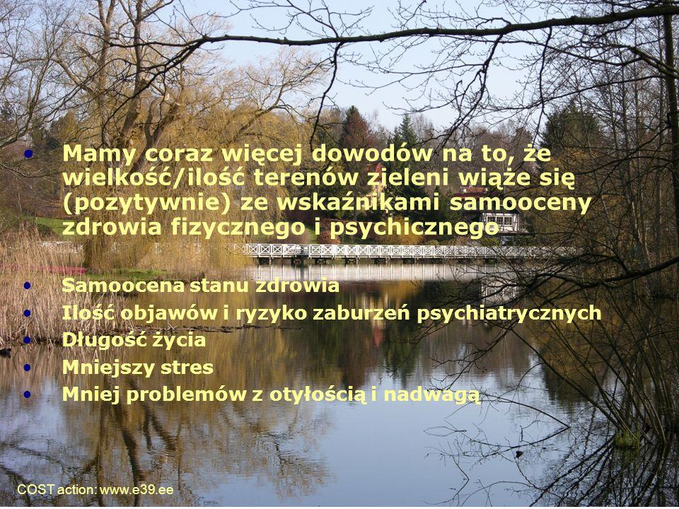 34 Mamy coraz więcej dowodów na to, że wielkość/ilość terenów zieleni wiąże się (pozytywnie) ze wskaźnikami samooceny zdrowia fizycznego i psychiczneg