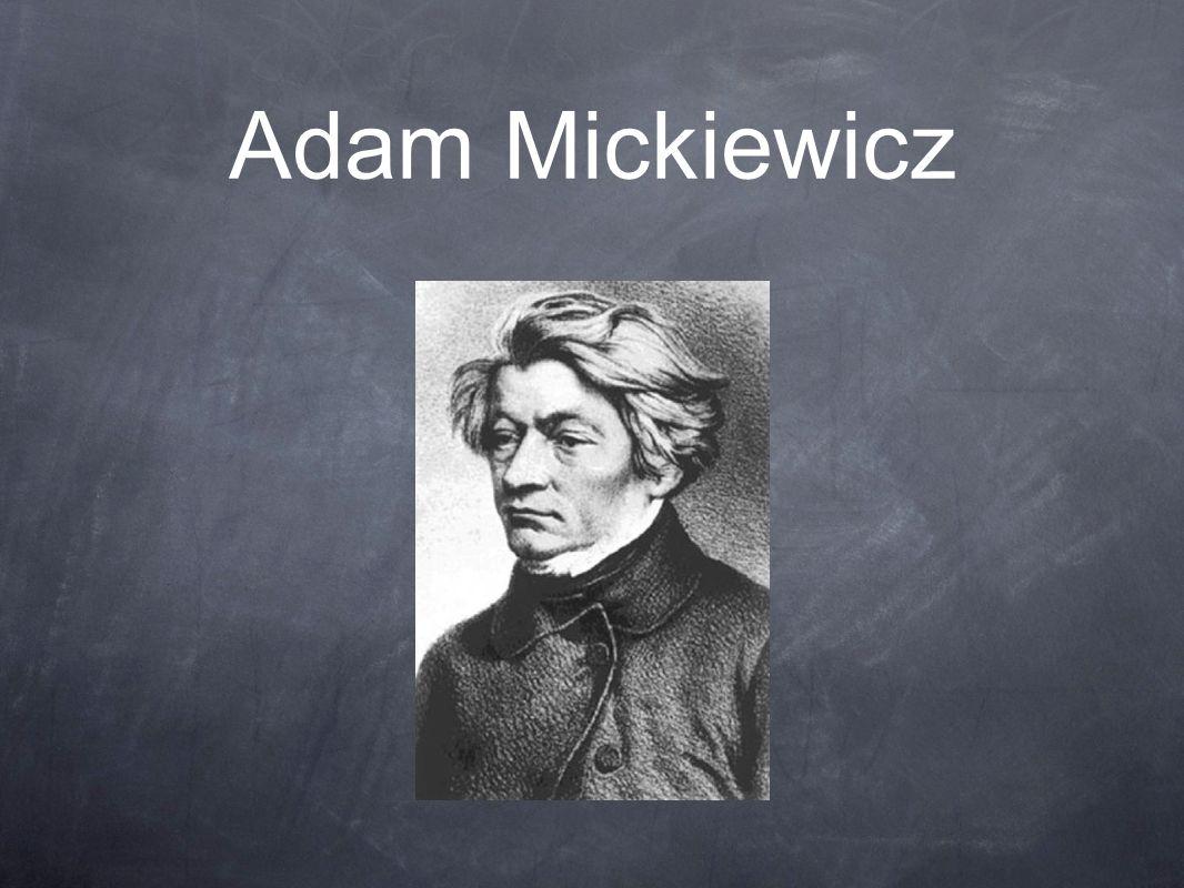 Życie Adam Bernard Mickiewicz herbu Poraj (ur.24 grudnia 1798 w Zaosiu lub Nowogródku, zm.