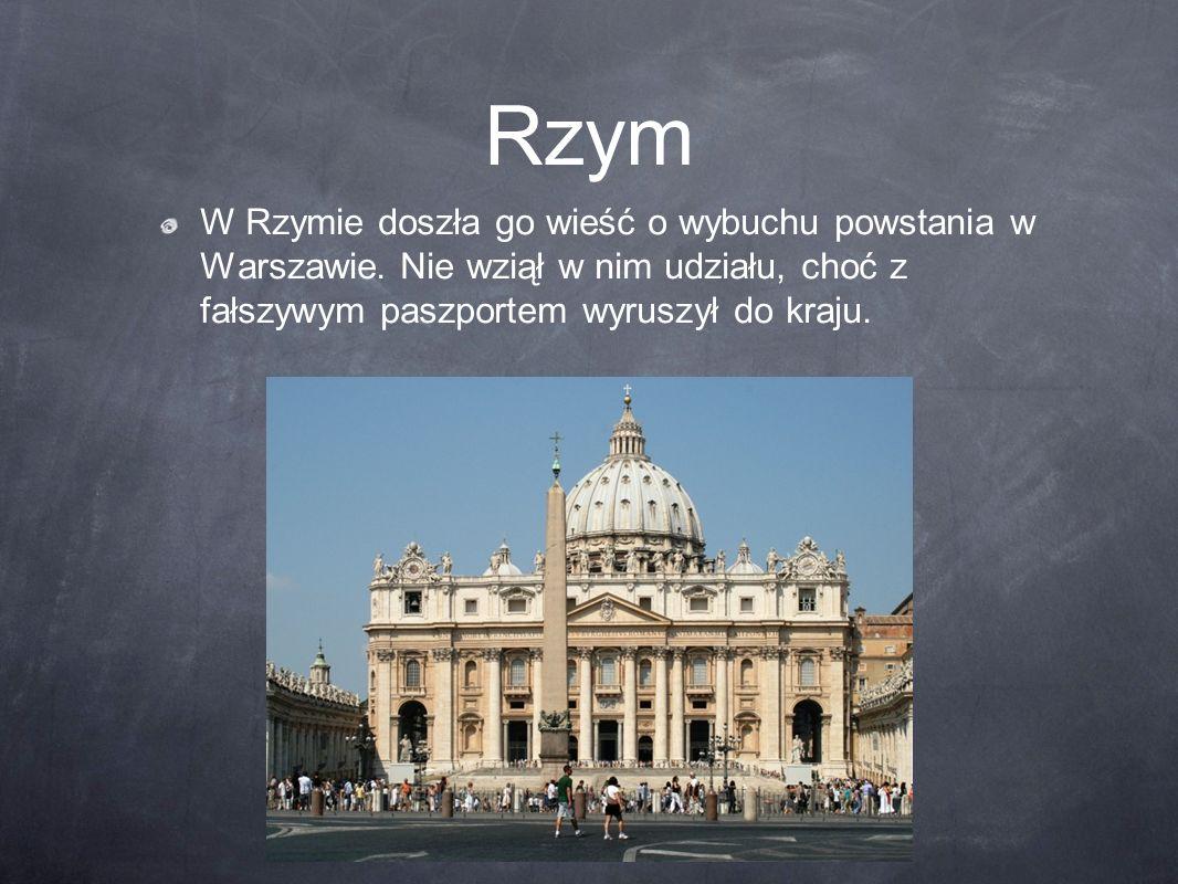Rzym W Rzymie doszła go wieść o wybuchu powstania w Warszawie. Nie wziął w nim udziału, choć z fałszywym paszportem wyruszył do kraju.