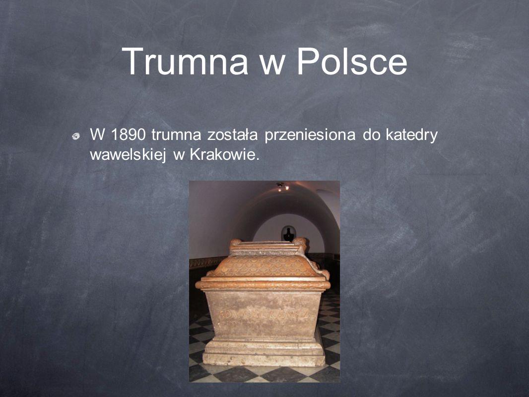 Trumna w Polsce W 1890 trumna została przeniesiona do katedry wawelskiej w Krakowie.