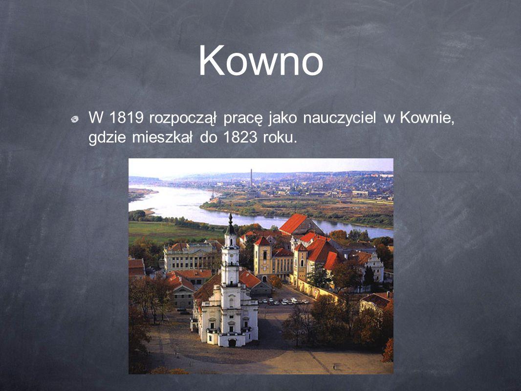 Kowno W 1819 rozpoczął pracę jako nauczyciel w Kownie, gdzie mieszkał do 1823 roku.