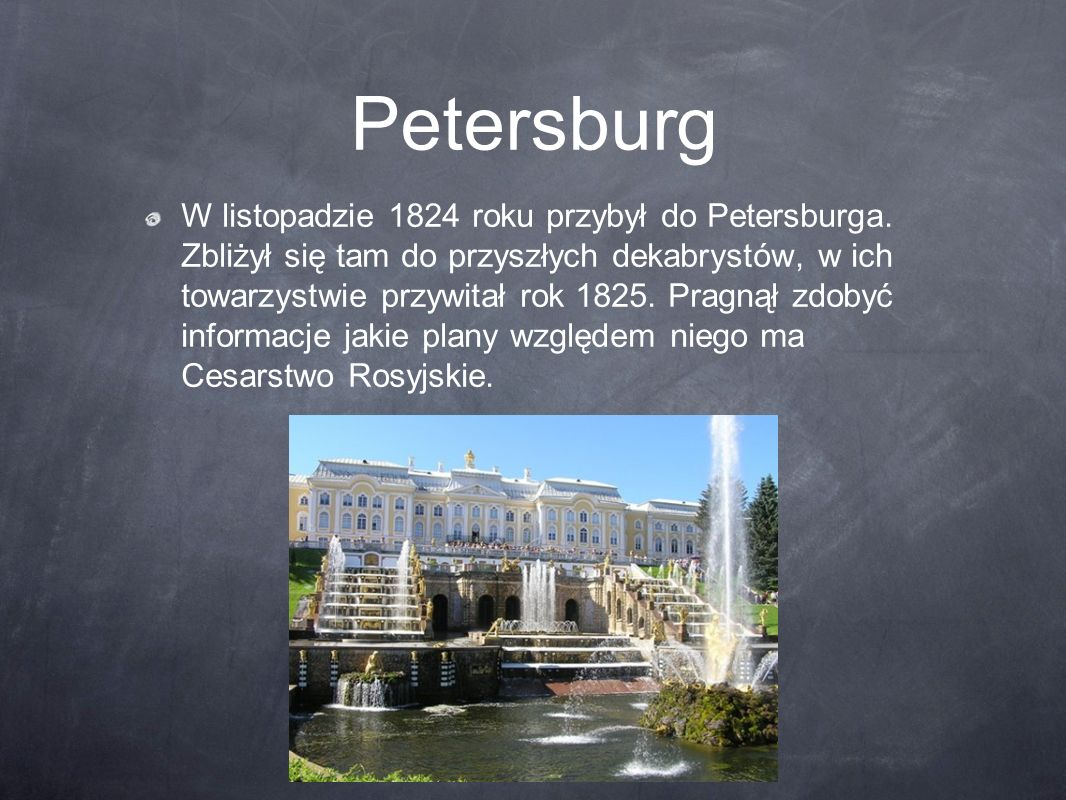 Petersburg W listopadzie 1824 roku przybył do Petersburga. Zbliżył się tam do przyszłych dekabrystów, w ich towarzystwie przywitał rok 1825. Pragnął z