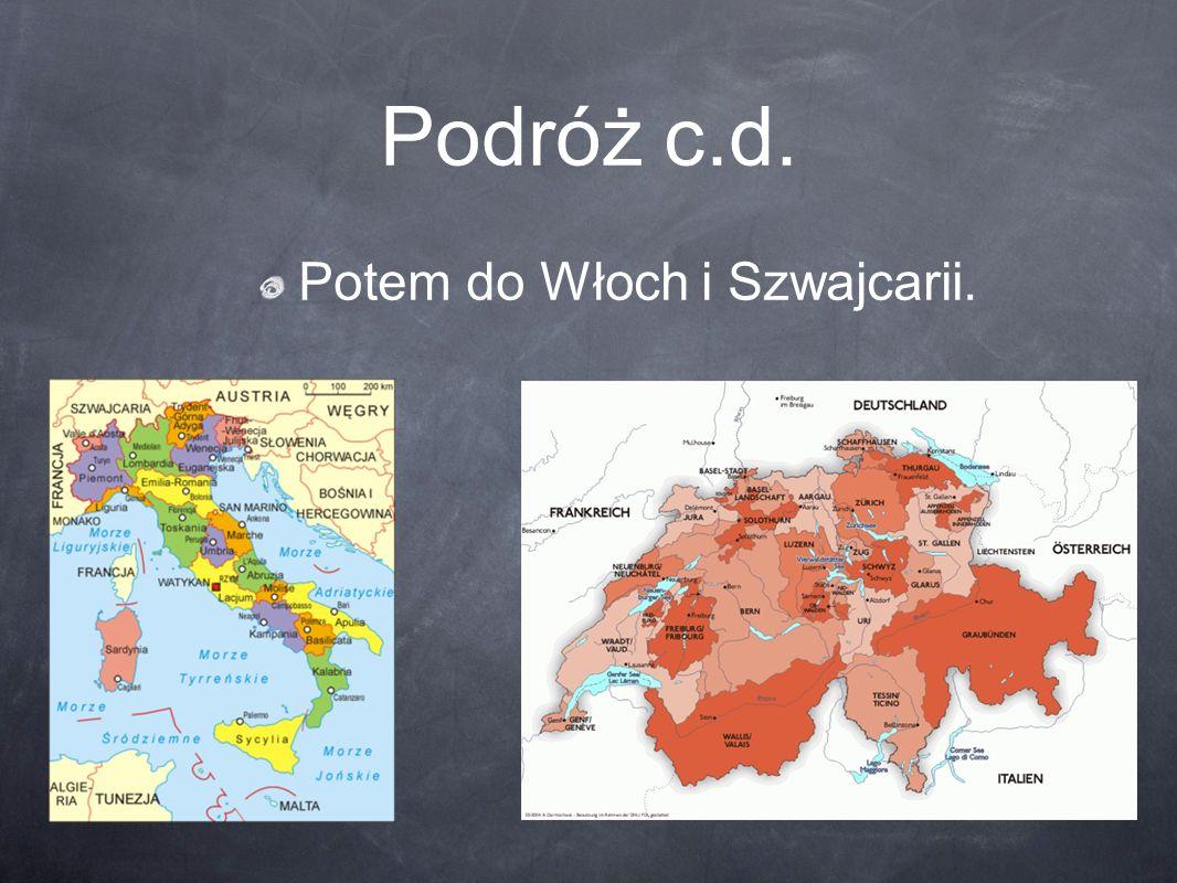 Podróż c.d. Potem do Włoch i Szwajcarii.