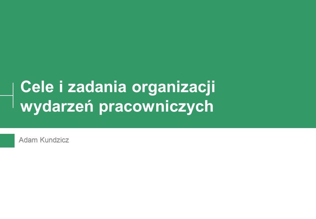 Cele i zadania organizacji wydarzeń pracowniczych Adam Kundzicz