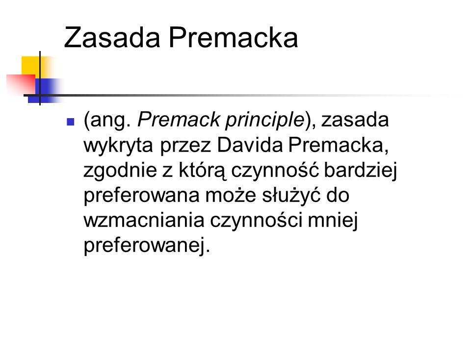 Zasada Premacka (ang. Premack principle), zasada wykryta przez Davida Premacka, zgodnie z którą czynność bardziej preferowana może służyć do wzmacnian