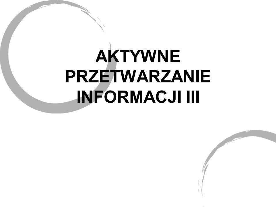 AKTYWNE PRZETWARZANIE INFORMACJI III