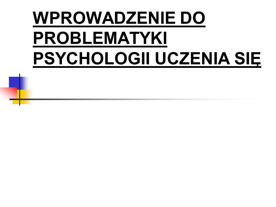 WPROWADZENIE DO PROBLEMATYKI PSYCHOLOGII UCZENIA SIĘ