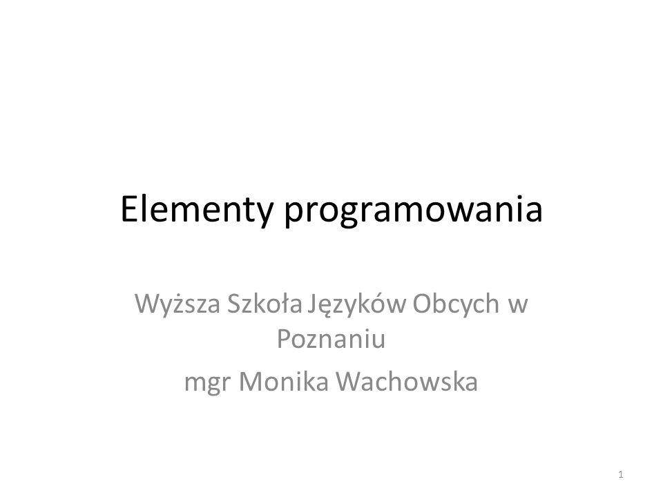 Elementy programowania Wyższa Szkoła Języków Obcych w Poznaniu mgr Monika Wachowska 1