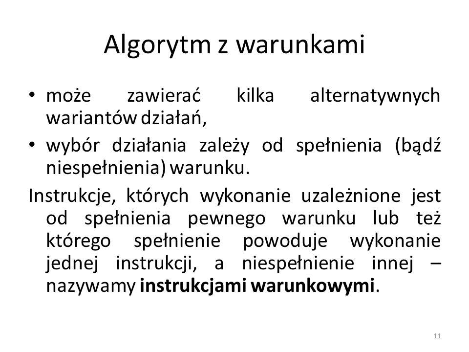 11 Algorytm z warunkami może zawierać kilka alternatywnych wariantów działań, wybór działania zależy od spełnienia (bądź niespełnienia) warunku. Instr