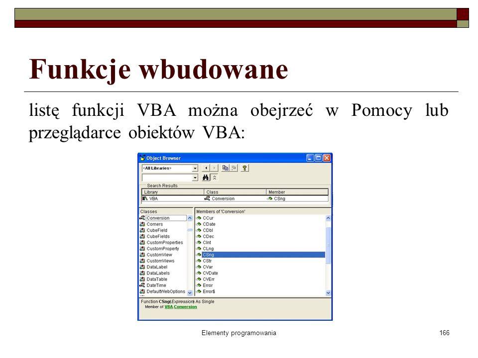 Elementy programowania166 Funkcje wbudowane listę funkcji VBA można obejrzeć w Pomocy lub przeglądarce obiektów VBA: