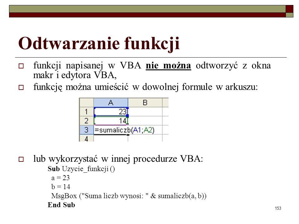 Elementy programowania174 Funkcje testujące dane IsNull(wyrażenie)zwraca wartość typu Boolean, określającą czy wyrażenie zawiera poprawne dane czy wartość Null IsMissing(NazwaArgumentu)zwraca wartość typu Boolean, określającą czy opcjonalny argument typu Variant został przekazany do procedury VarType(NazwaZmiennej)zwraca wartość typu Integer określającą typ zmiennej (dla zmiennej Integer liczbę 2, dla Single 4 itd.) TypeName(NazwaZmiennej)zwraca wartość typu String zawierającą informacje na temat zmiennej o podanej nazwie