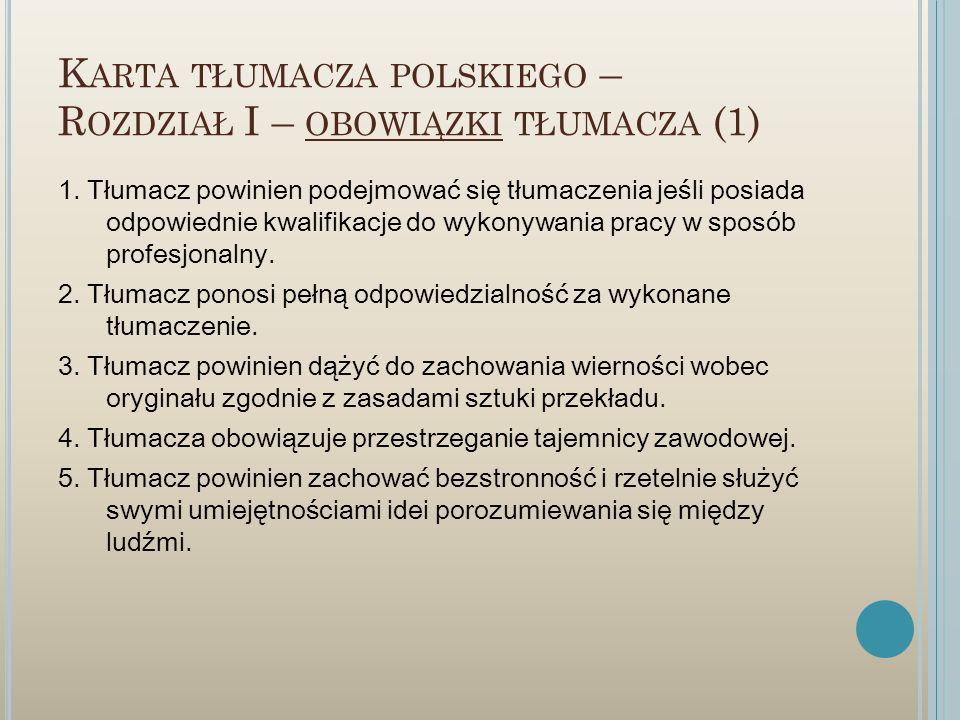K ARTA TŁUMACZA POLSKIEGO – R OZDZIAŁ I – OBOWIĄZKI TŁUMACZA (1) 1. Tłumacz powinien podejmować się tłumaczenia jeśli posiada odpowiednie kwalifikacje