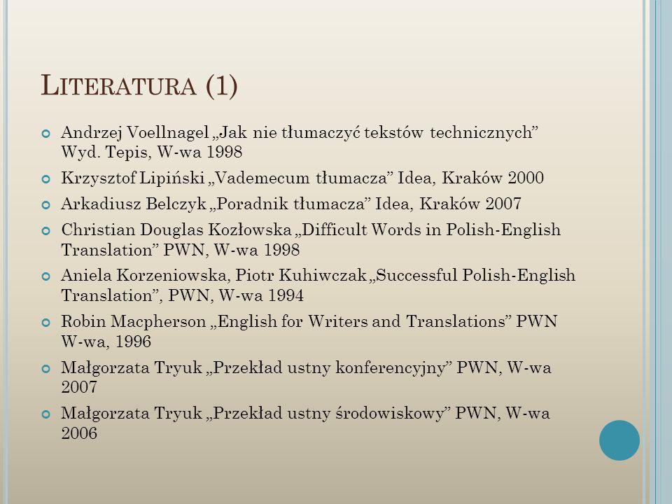 L ITERATURA (1) Andrzej Voellnagel Jak nie tłumaczyć tekstów technicznych Wyd. Tepis, W-wa 1998 Krzysztof Lipiński Vademecum tłumacza Idea, Kraków 200
