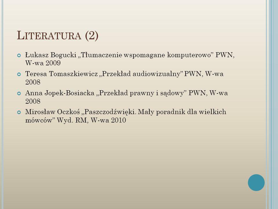 L ITERATURA (2) Łukasz Bogucki Tłumaczenie wspomagane komputerowo PWN, W-wa 2009 Teresa Tomaszkiewicz Przekład audiowizualny PWN, W-wa 2008 Anna Jopek