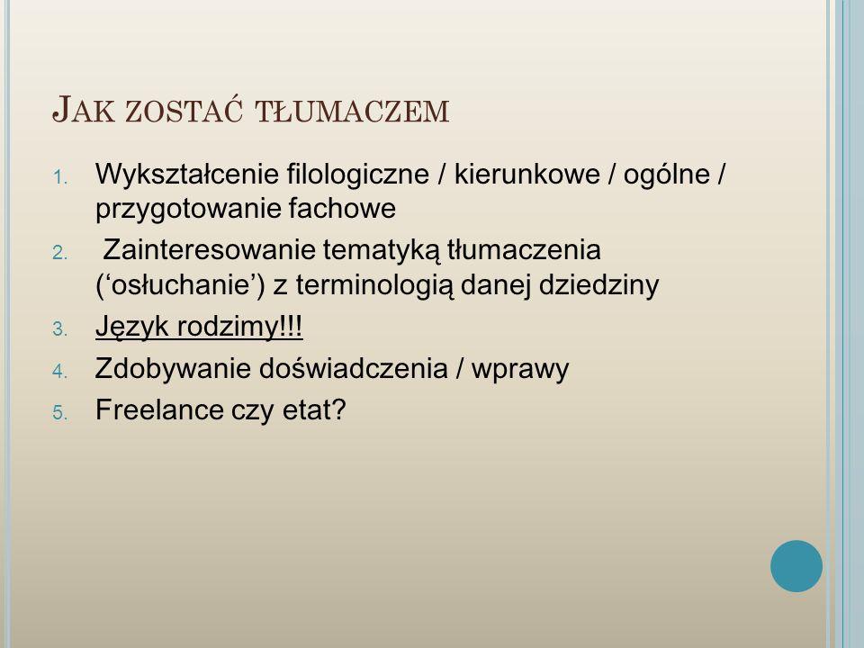 J AK ZOSTAĆ TŁUMACZEM 1. Wykształcenie filologiczne / kierunkowe / ogólne / przygotowanie fachowe 2. Zainteresowanie tematyką tłumaczenia (osłuchanie)