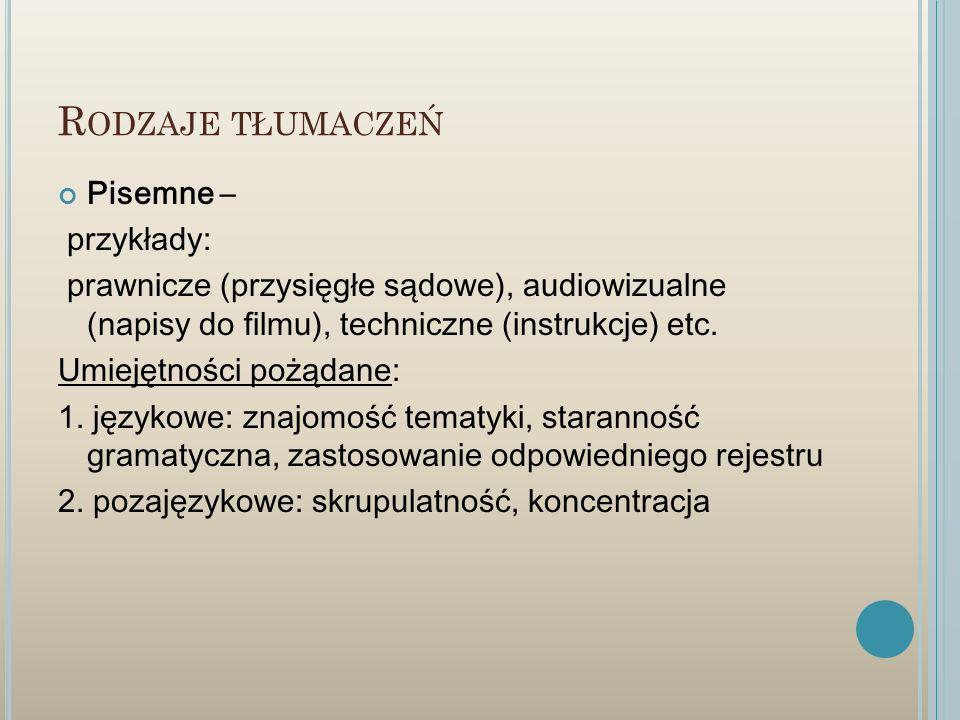 R ODZAJE TŁUMACZEŃ Pisemne – przykłady: prawnicze (przysięgłe sądowe), audiowizualne (napisy do filmu), techniczne (instrukcje) etc. Umiejętności pożą