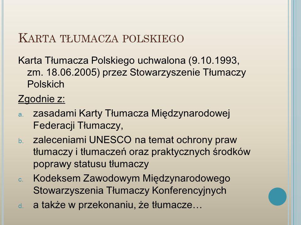 K ARTA TŁUMACZA POLSKIEGO Karta Tłumacza Polskiego uchwalona (9.10.1993, zm. 18.06.2005) przez Stowarzyszenie Tłumaczy Polskich Zgodnie z: a. zasadami
