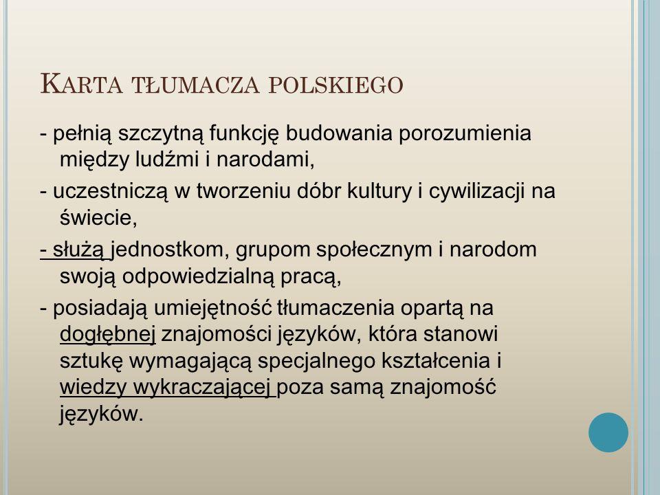K ARTA TŁUMACZA POLSKIEGO - pełnią szczytną funkcję budowania porozumienia między ludźmi i narodami, - uczestniczą w tworzeniu dóbr kultury i cywiliza