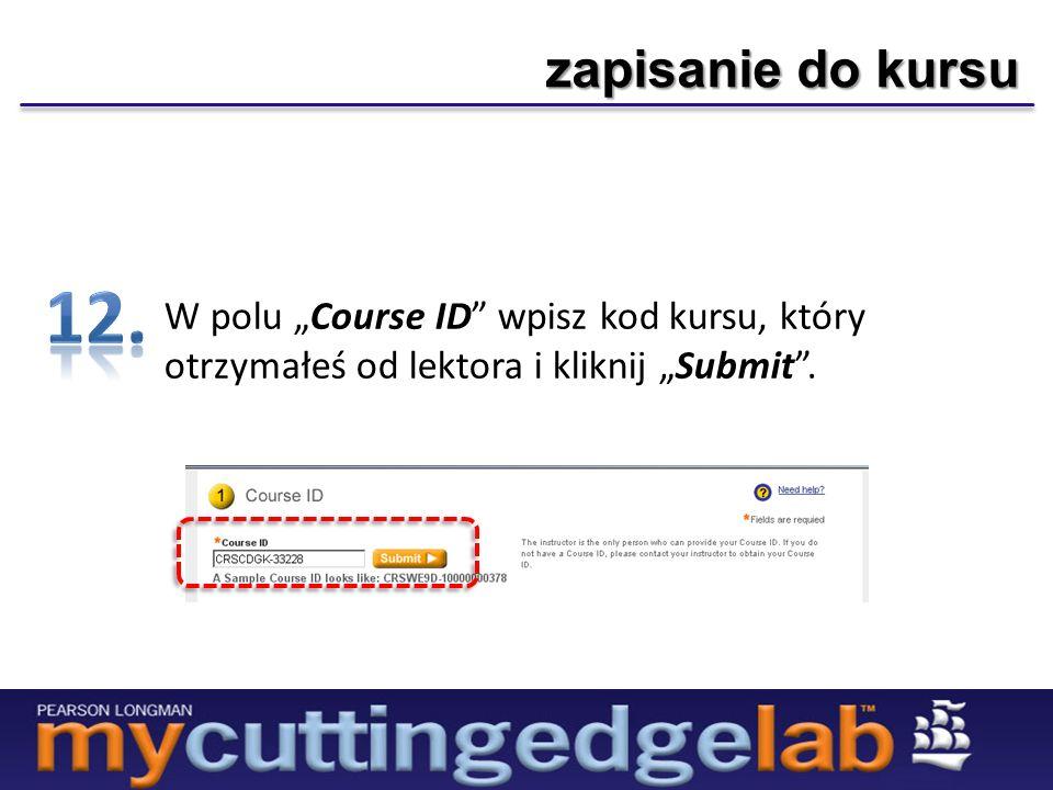 zapisanie do kursu W polu Course ID wpisz kod kursu, który otrzymałeś od lektora i kliknij Submit.